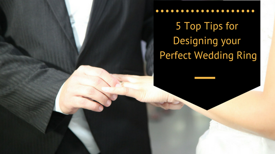 5 top tips for designing your perfect wedding ring